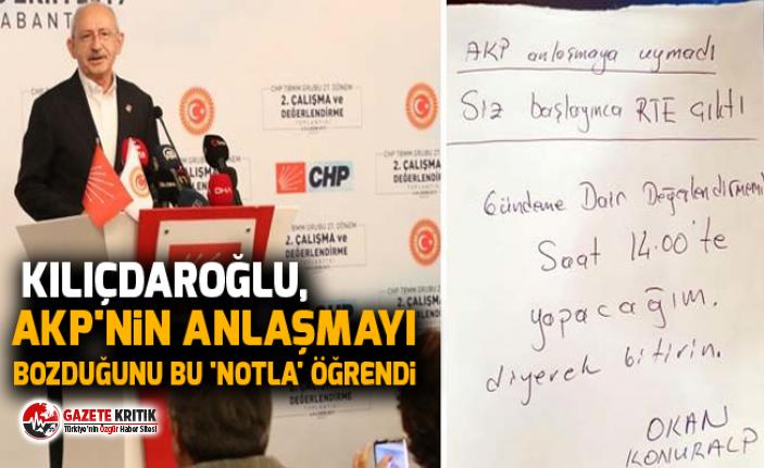 Kılıçdaroğlu, AKP'nin anlaşmayı bozduğunu bu 'notla' öğrendi