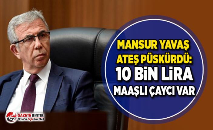 Mansur Yavaş Ateş Püskürdü: 10 bin lira maaşlı çaycı var