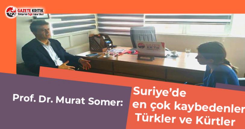 Prof. Dr. Murat Somer: Suriye'de en çok kaybedenler Türkler ve Kürtler