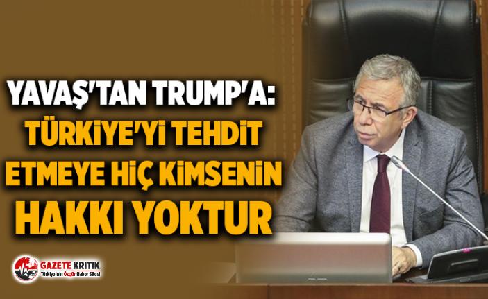 Yavaş'tan Trump'a: Türkiye'yi tehdit etmeye hiç kimsenin hakkı yoktur, Türkiye'nin kimseden korkacak hali de yoktur