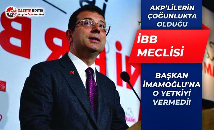 AKP'lilerin Çoğunlukta Olduğu İBB Meclisi, İmamoğlu'na O Yetkiyi Vermedi