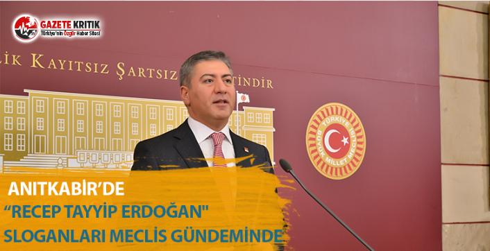 """Anıtkabir'de """"Recep Tayyip Erdoğan"""" Sloganları Meclis Gündeminde"""