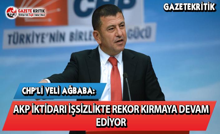 CHP'li Ağbaba: AKP İktidarı İşsizlikte Rekor Kırmaya Devam Ediyor