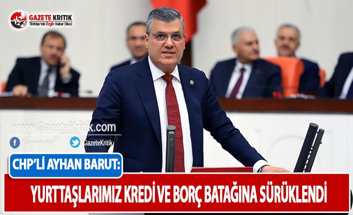 CHP'li Barut: Yurttaşlarımız Kredi ve Borç Batağına Sürüklendi