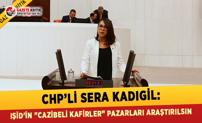 CHP'li Kadıgil: IŞİD'in 'Cazibeli Kafirler' Pazarları Araştırılsın