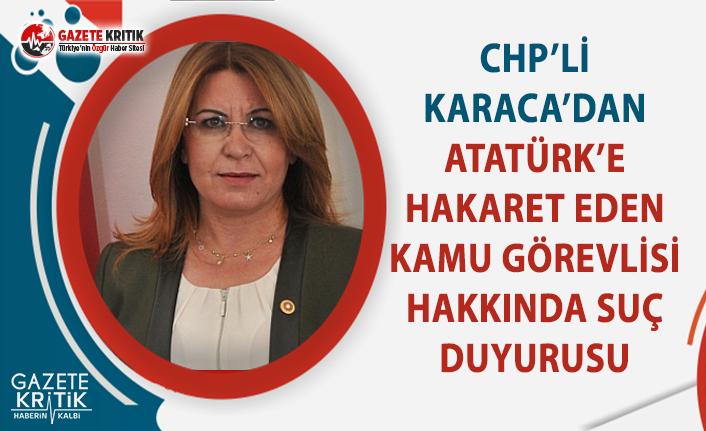CHP'li Karaca'dan Atatürk'e Hakaret Eden Kamu Görevlisi Hakkında Suç Duyurusu!