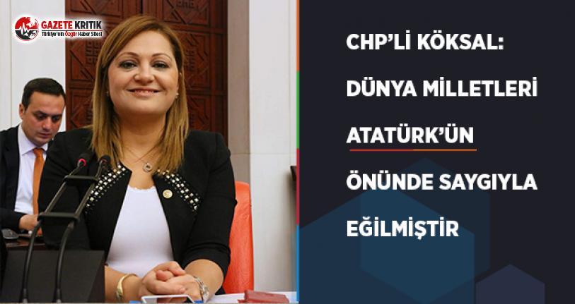 CHP'li Köksal: Dünya Milletleri Atatürk'ün Önünde Saygıyla Eğilmiştir