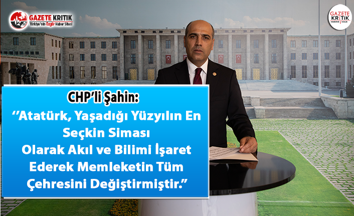 CHP'li Şahin'in 10 Kasım Mesajı