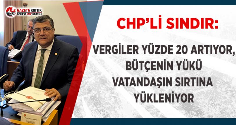 CHP'li Sındır: Vergiler Yüzde 20 artırıyor, Bütçenin Yükü Vatandaşın Sırtına Yükleniyor