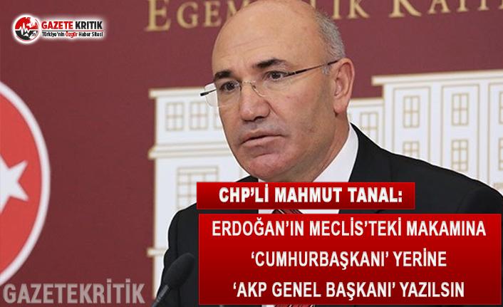 CHP'li Tanal: Erdoğan'ın Meclis'teki Makamına 'Cumhurbaşkanı' Yerine 'AKP Genel Başkanı' Yazılsın