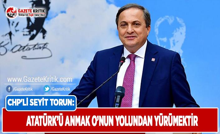 CHP'li Torun: Atatürk'ü Anmak O'nun Yolundan Yürümektir