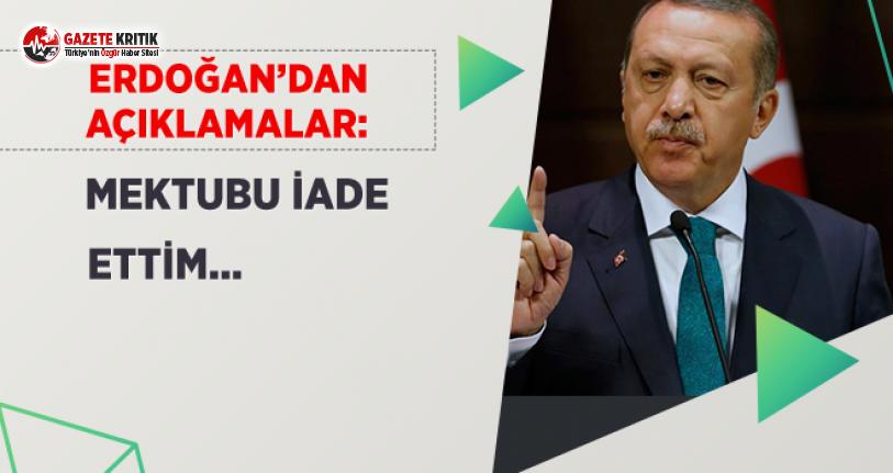 Erdoğan: Mektubu İade Ettim