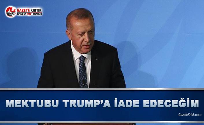 Erdoğan: Mektubu Trump'a İade Edeceğim