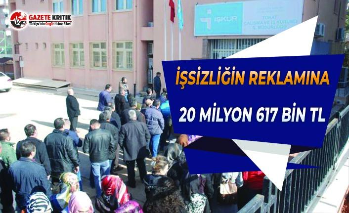 İşsizliğin Reklamına 20 Milyon 617 Bin TL!