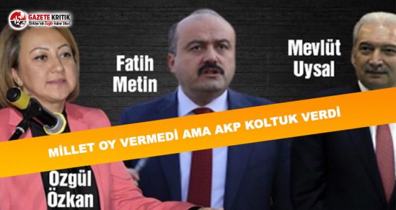Milletin Oy Vermediği İsimlere AKP Koltuk Verdi