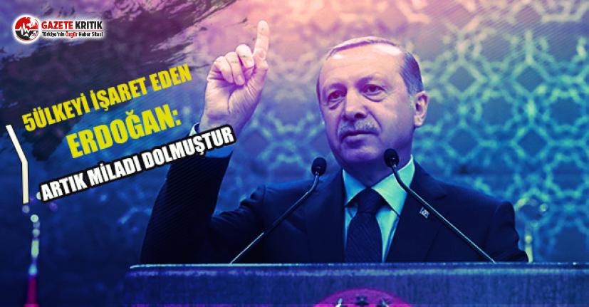5 Ülkeyi İşaret Eden Erdoğan: Artık Miladı Dolmuştur