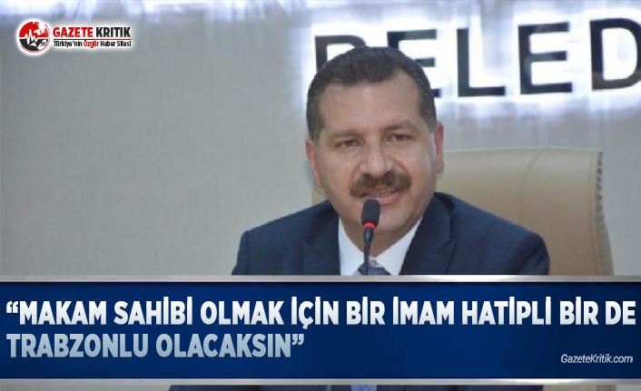 AKP'li Başkan: Makam Sahibi Olmak İçin Bir İmam Hatipli Bir de Trabzonlu Olacaksın
