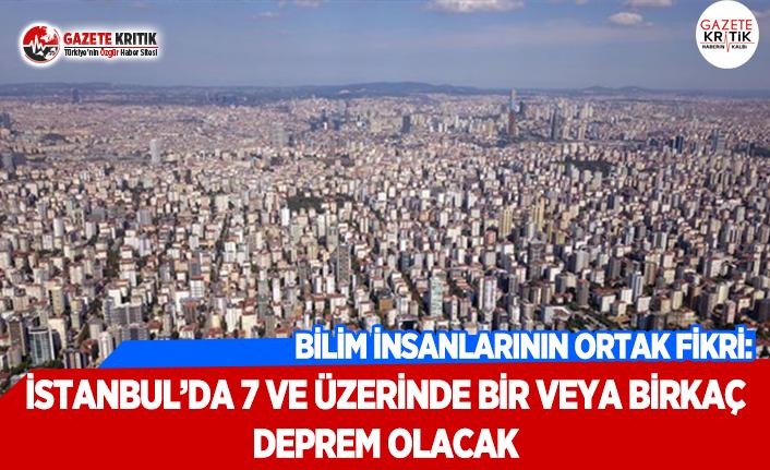 Bilim İnsanlarının Ortak Fikri: İstanbul'da 7 ve Üzerinde Bir veya Birkaç Deprem Olacak