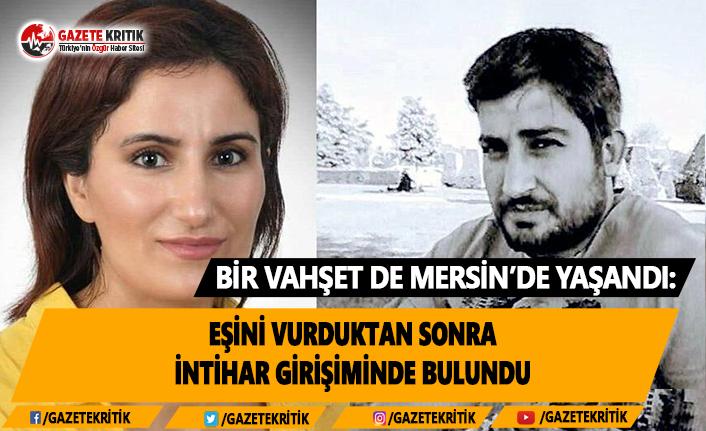 Bir Vahşet de Mersin'de Yaşandı: Eşini Vurduktan Sonra İntihar Girişiminde Bulundu
