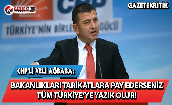 CHP'li Ağbaba: Bakanlıkları Tarikatlara Pay Ederseniz Tüm Türkiye'ye Yazık Olur