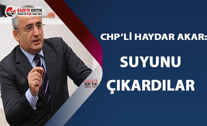 CHP'li Akar: Suyunu Çıkardılar