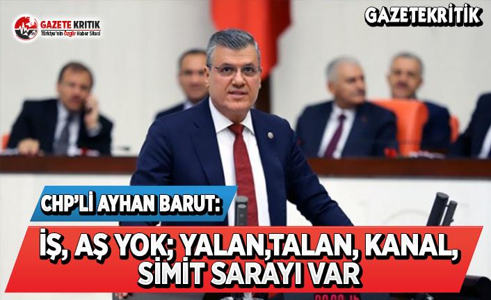 CHP'li Barut: İş, Aş Yok; Yalan, Talan, Kanal, Simit Sarayı Var