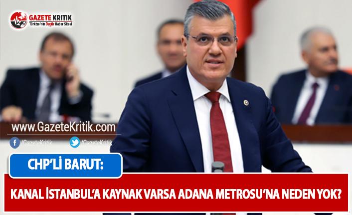 CHP'li Barut: Kanal İstanbul'a Kaynak Varsa Adana Metrosu'na Neden Yok?