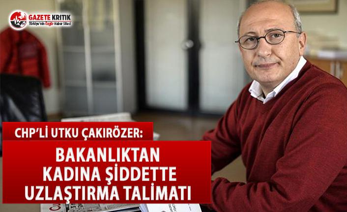 CHP'li Çakırözer: Bakanlıktan Kadına Şiddette Uzlaştırma Talimatı