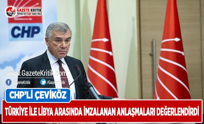 CHP'li Çeviköz, Türkiye ile Libya Arasında İmzalanan Anlaşmaları Değerlendirdi