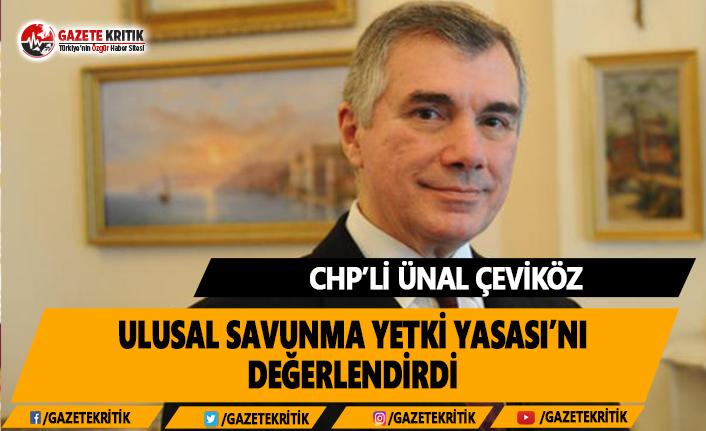 CHP'li Çeviköz, Ulusal Savunma Yetki Yasası'nı Değerlendirdi