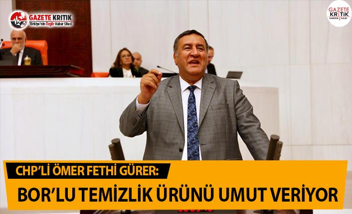 CHP'li Gürer: BOR'lu Temizlik Ürünü Umut Veriyor