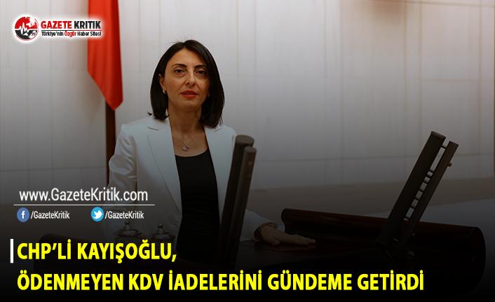 CHP'li Kayışoğlu Ödenmeyen KDV İadelerini Meclis Gündemine Taşıdı