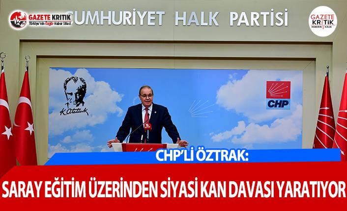 CHP'li Öztrak: Saray Eğitim Üzerinden Siyasi Kan Davası Yaratıyor