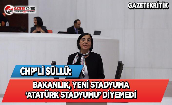 CHP'li Süllü: Bakanlık Yeni Stadyuma 'Atatürk Stadyumu' Diyemedi