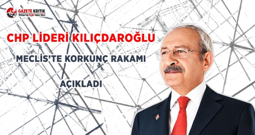 CHP Lideri Kılıçdaroğlu, Meclis'te Korkunç Rakamı Açıkladı