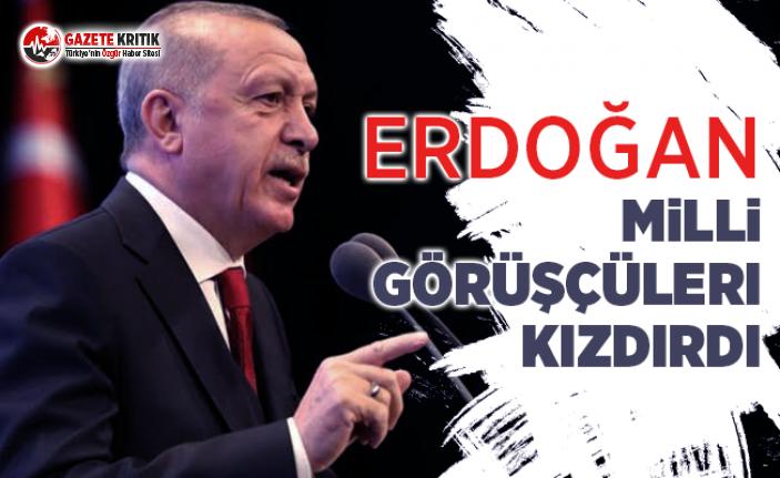 Erdoğan Milli Görüşçüleri Kızdırdı
