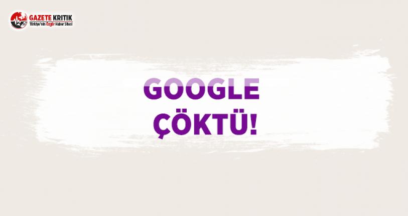 Google Çöktü!