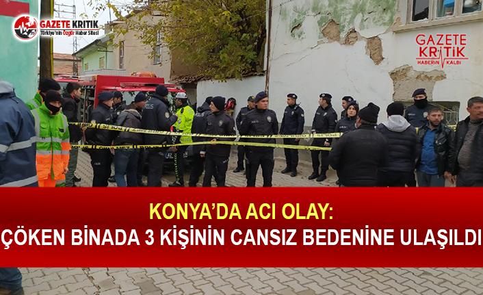 Konya'da Acı Olay: Çöken Binada 3 Kişinin Cansız Bedenine Ulaşıldı