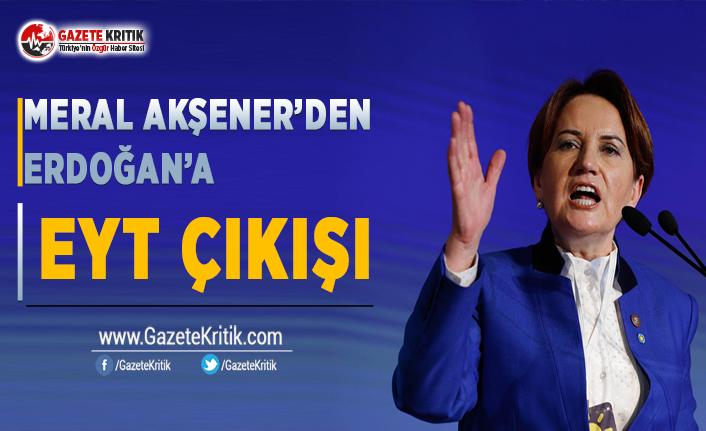 Meral Akşener'den Erdoğan'a EYT Çıkışı