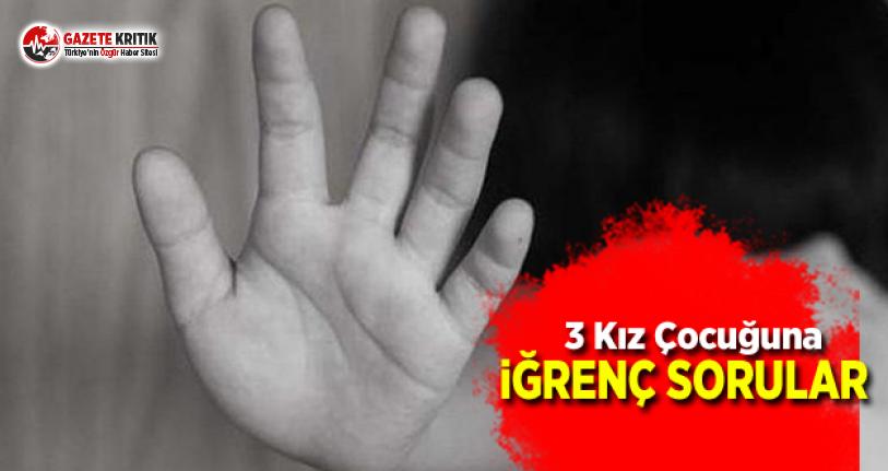 Üç Kız Çocuğuna İğrenç Sorular
