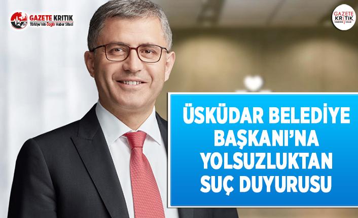 Üsküdar Belediye Başkanı'na Yolsuzluktan Suç Duyurusu