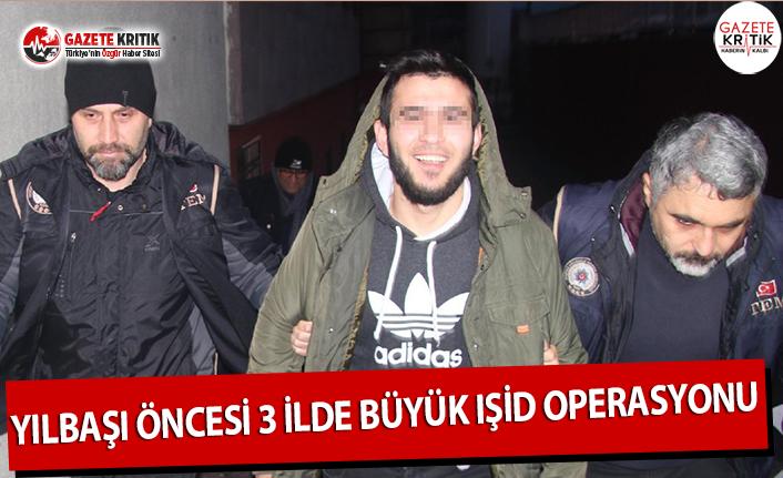 Yılbaşı Öncesi 3 İlde Büyük IŞİD Operasyonu