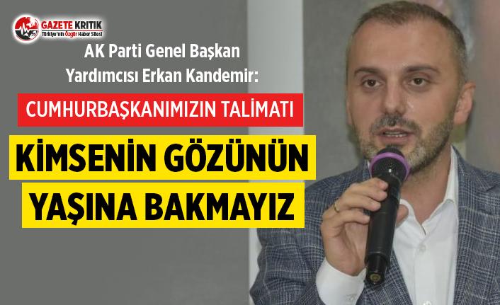 AK Parti Genel Başkan Yardımcısı Kandemir: Cumhurbaşkanımızın kesin talimatı, gözünün yaşına bakmayız