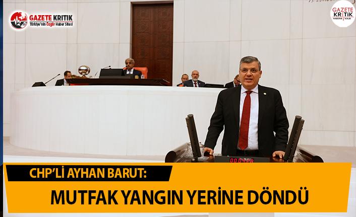 CHP'li Barut: Mutfaklar yangın yerine döndü