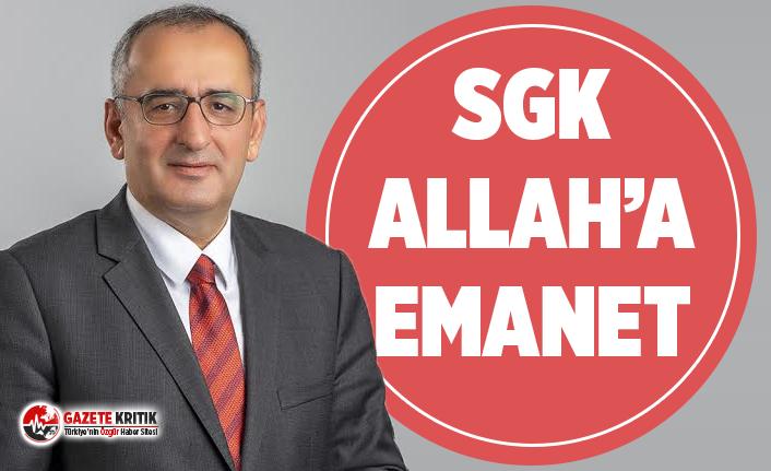 CHP'li Haydar Akar: SGK ALLAH'A EMANET