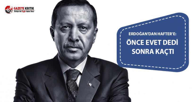 Erdoğan'dan Hafter'e: Önce evet dedi sonra kaçtı