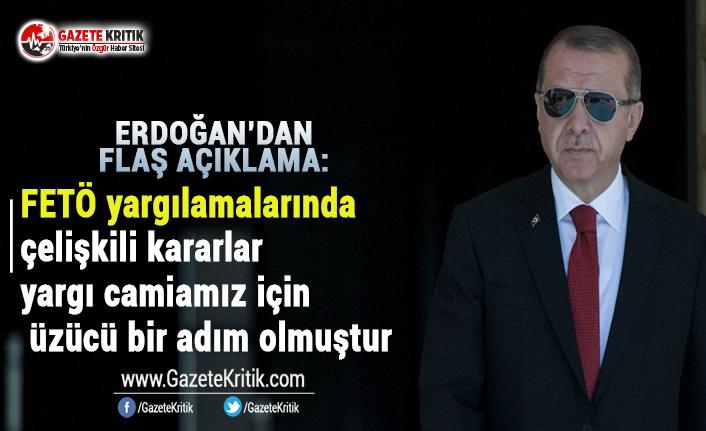 Erdoğan:FETÖ yargılamalarında çelişkili kararlar yargı camiamız için üzücü bir adım olmuştur