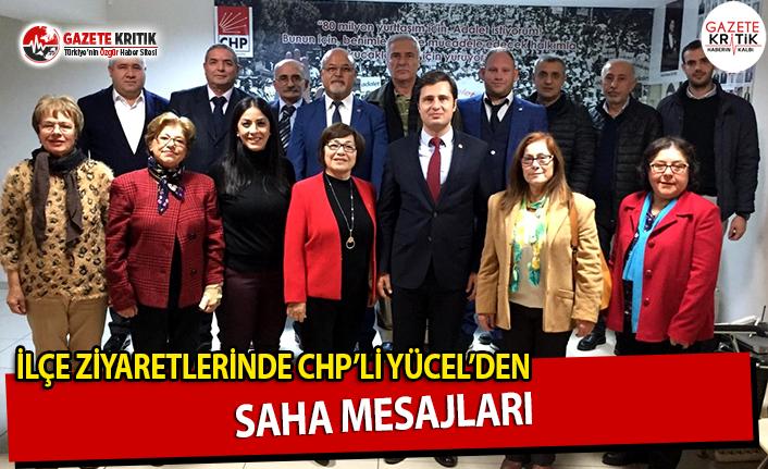 İlçe Ziyaretlerinde CHP'li Yücel'den Saha Mesajları