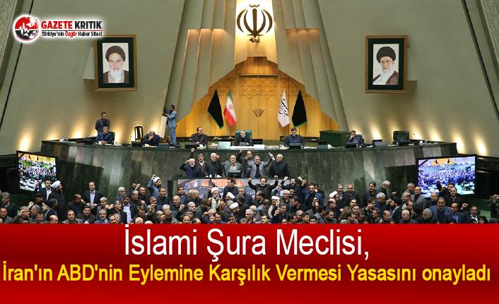 İran Meclisi, ABD'nin Eylemine Karşılık Vermesi Yasasını onayladı