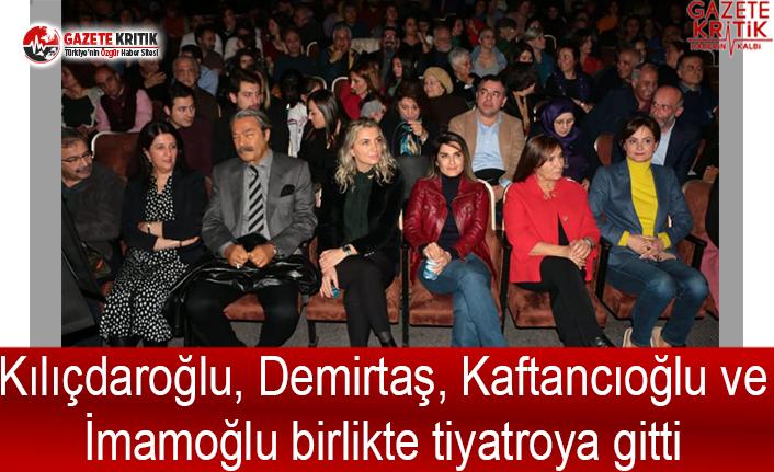 Kılıçdaroğlu, Demirtaş, Kaftancıoğlu ve İmamoğlu birlikte tiyatroya gitti